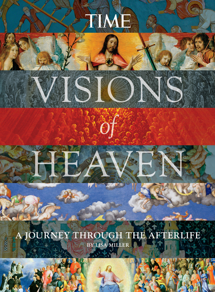 Visions of Heaven: A Journey Through the Afterlife, by Lisa Miller, TIME, April 2014