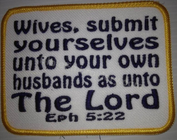 Wives, submit yourselves unto your own husbands as unto the Lord - Ephesians 5:22
