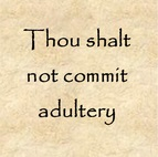 Thou shalt not commit adultery.