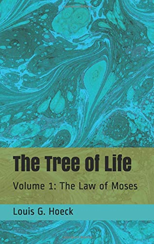 The Tree of Life, Volume 1: The Law of Moses, by Louis G. Hoeck - front cover image